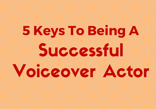 5 Keys to Being A Successful Voiceover Actor